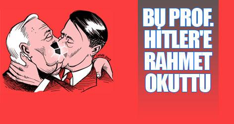 Bu Prof. Hitler'e rahmet okuttu!