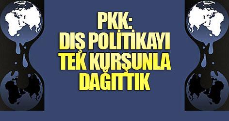 PKK: Dış politikayı tek kurşunla dağıttık