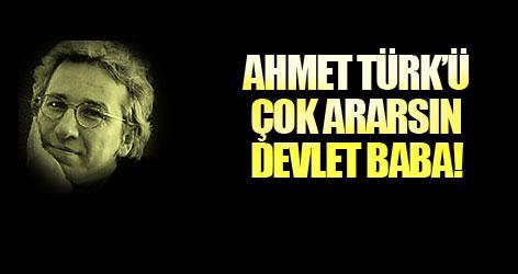 Ahmet Türk'ü çok ararsın Devlet Baba!