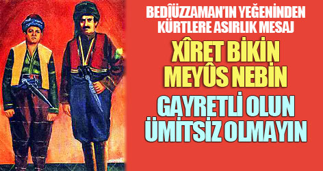 Bedîüzzaman'ın yeğeninden Kürtlere asırlık mesaj: 'Gayretli olun, ümitsiz olmayın'