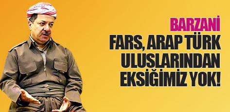 Barzani: Fars, Arap, Türk uluslarından bir eksiğimiz yok!