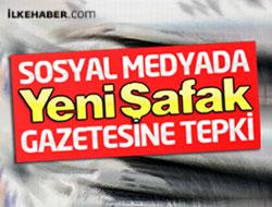 Sosyal medyada Yeni Şafak'a tepki yağıyor!