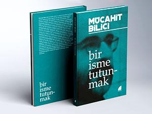 Mücahit Bilici'nin 'Bir İsme Tutunmak' kitabı çıktı