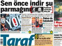Taraf Erdoğan'a savaş açtı: Sen önce indir şu parmağını!