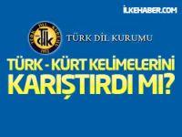 TDK, Türk - Kürt kelimelerini karıştırdı mı?