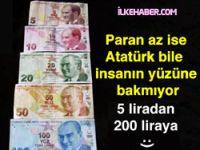 Paran az ise Atatürk bile yüzüne bakmıyor!