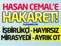 MHP'den, Hasan Cemal'e büyük hakaret!