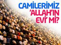 Camilerimiz 'Allah'ın evi' mi?